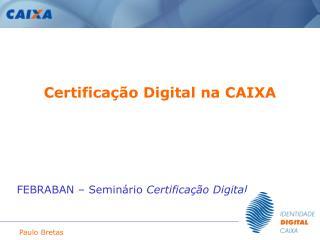 Certificação Digital na CAIXA