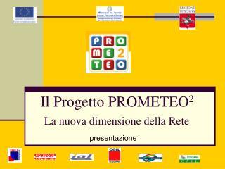Il Progetto PROMETEO 2 La nuova dimensione della Rete