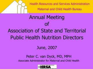 Peter C. van Dyck, MD, MPH Associate Administrator for Maternal and Child Health