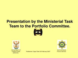 Presentation by the Ministerial Task Team to the Portfolio Committee.