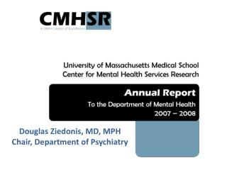 Douglas Ziedonis, MD, MPH Chair, Department of Psychiatry