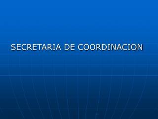 SECRETARIA DE COORDINACION