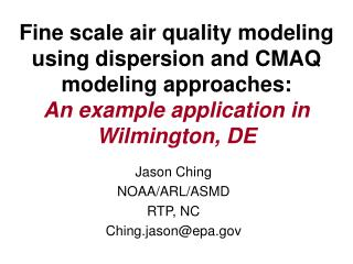 Jason Ching NOAA/ARL/ASMD RTP, NC  Ching.jason@epa