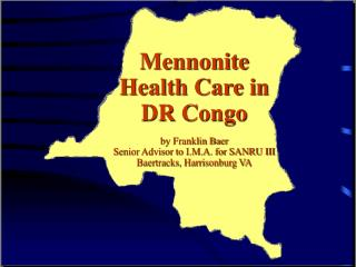 Mennonite Health Care in DR Congo by Franklin Baer Senior Advisor to I.M.A. for SANRU III