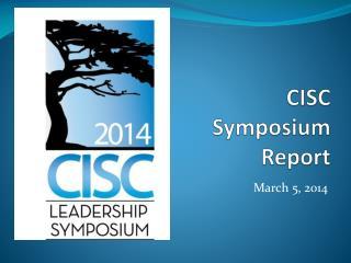 CISC Symposium Report