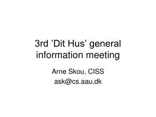 3rd 'Dit Hus' general information meeting