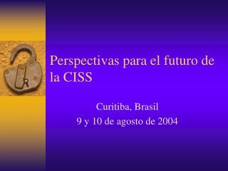 Perspectivas para el futuro de la CISS