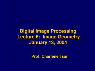 Digital Image Processing  Lecture 6:  Image Geometry January 13, 2004