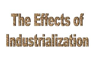 The Effects of Industrialization