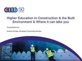 Higher Education in Construction & the Built Environment & Where it can take you