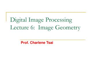 Digital Image Processing Lecture 6:  Image Geometry