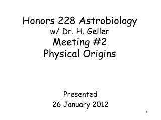 Honors 228 Astrobiology w/ Dr. H. Geller Meeting #2 Physical Origins