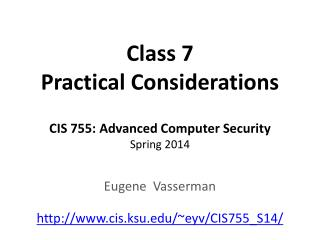 Class 7 Practical Considerations CIS 755: Advanced Computer Security Spring 2014