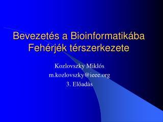 Bevezetés a Bioinformatikába Fehérjék  t é rszerkezet e