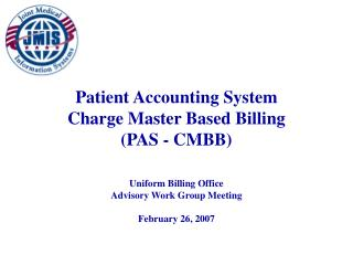 Patient Accounting System  Charge Master Based Billing (PAS - CMBB)