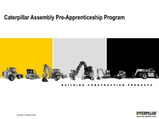 Caterpillar Assembly Pre-Apprenticeship Program