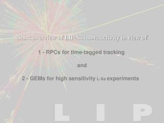 Short overview of LIP-Coimbra activity in view of 1 -  RPCs for time-tagged tracking  and