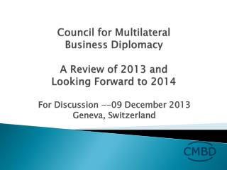 Council for  Multilateral Business  Diplomacy A  Review  of 2013 and  Looking Forward  to 2014