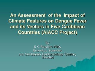 By S C Rawlins PhD,  Emeritus Scientist c/o Caribbean Epidemiology Centre, Trinidad