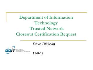 Department of Information Technology  Trusted Network Closeout Certification Request