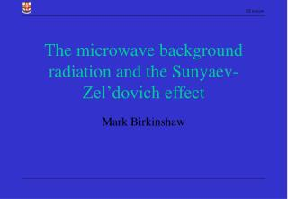 The microwave background radiation and the Sunyaev-Zel�dovich effect