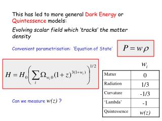 This has led to more general  Dark Energy  or  Quintessence  models:
