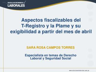SARA ROSA CAMPOS TORRES Especialista en temas de Derecho Laboral y Seguridad Social