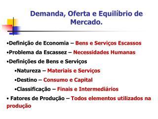 Definição de Economia –  Bens e Serviços Escassos Problema da Escassez –  Necessidades Humanas