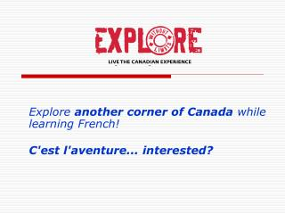 Explore  another corner of Canada  while learning French! C'est l'aventure... interested?