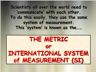 THE METRIC or INTERNATIONAL SYSTEM of MEASUREMENT (SI)