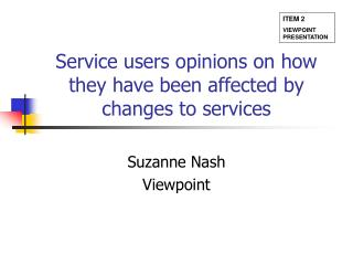 Service users opinions on how they have been affected by changes to services