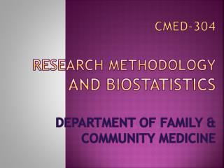CMED-304 Research Methodology and  Biostatistics Department of Family & Community Medicine