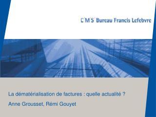 La dématérialisation de factures : quelle actualité ? Anne Grousset, Rémi Gouyet