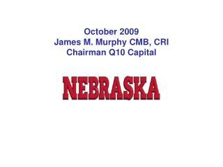 October 2009 James M. Murphy CMB, CRI Chairman Q10 Capital