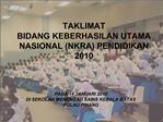 TAKLIMAT  BIDANG KEBERHASILAN UTAMA NASIONAL NKRA PENDIDIKAN 2010