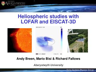 Heliospheric  studies with LOFAR and EISCAT-3D Andy Breen, Mario  Bisi  & Richard Fallows