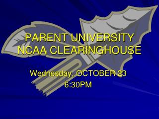 PARENT UNIVERSITY NCAA CLEARINGHOUSE