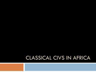 Classical  Civs  in Africa