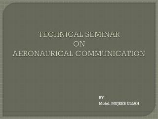 TECHNICAL SEMINAR  ON AERONAURICAL COMMUNICATION
