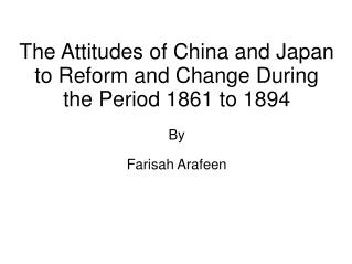 The Attitudes of China and Japan to Reform and Change During the Period 1861 to 1894