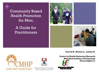 Carroll P.,  Kirwan  L.,  Lambe  B. Centre for Health  Behaviour  Research