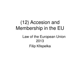(12) Accesion and Membership in the EU