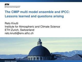 The CMIP multi model ensemble and IPCC: Lessons learned and questions arising