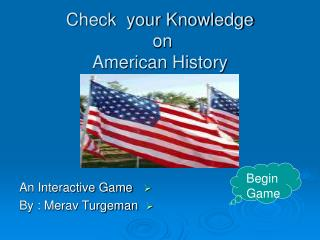 Check  your Knowledge  on  American History