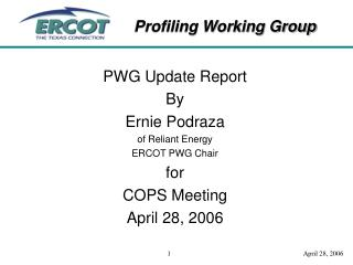 PWG Update Report By Ernie Podraza of Reliant Energy ERCOT PWG Chair for COPS Meeting