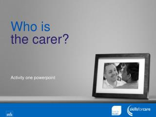 Who is  the carer?