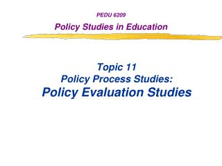 Topic 11 Policy Process Studies: Policy Evaluation Studies