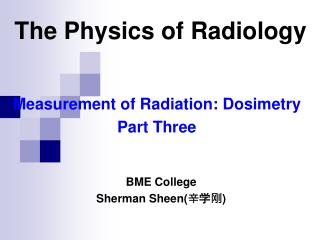 Measurement of Radiation: Dosimetry Part Three