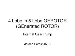 4 Lobe in 5 Lobe GEROTOR (GEnerated ROTOR)