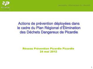 Réseau Prévention Picardie Picardie 24 mai 2012